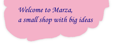 Welcome to Marza,  a small shop with big ideas